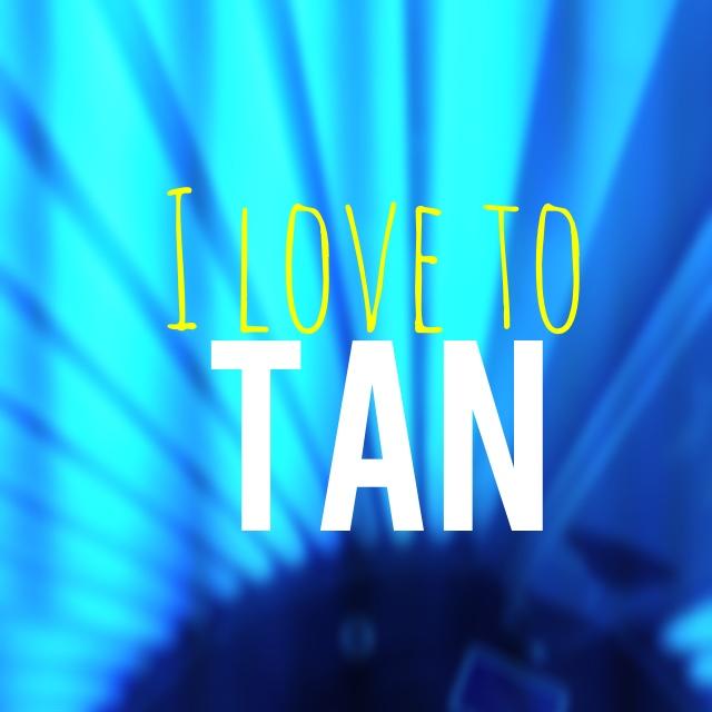 I love to tan